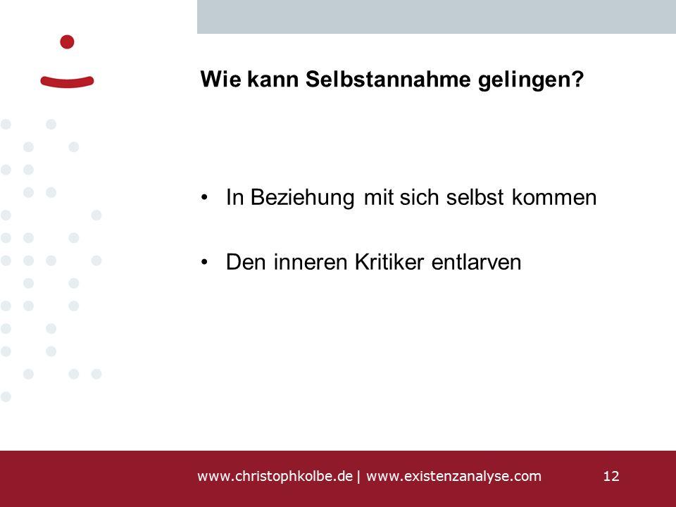 www.christophkolbe.de   www.existenzanalyse.com12 Wie kann Selbstannahme gelingen.