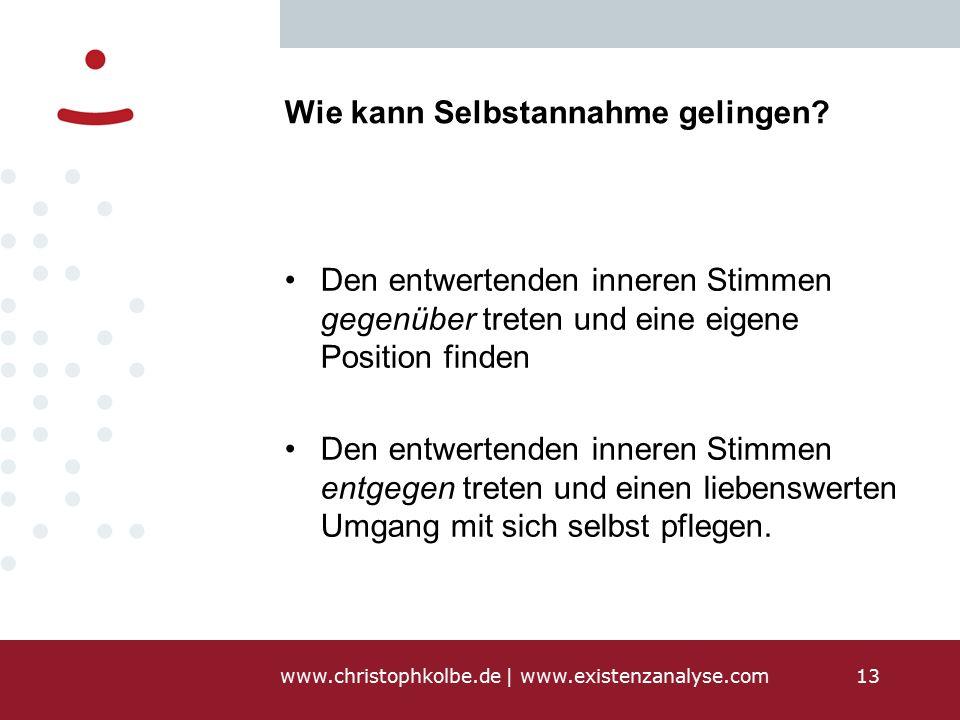 www.christophkolbe.de   www.existenzanalyse.com13 Wie kann Selbstannahme gelingen.