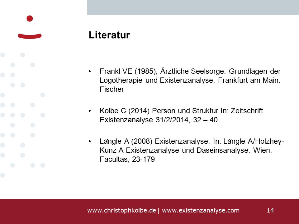 www.christophkolbe.de   www.existenzanalyse.com14 Literatur Frankl VE (1985), Ärztliche Seelsorge.