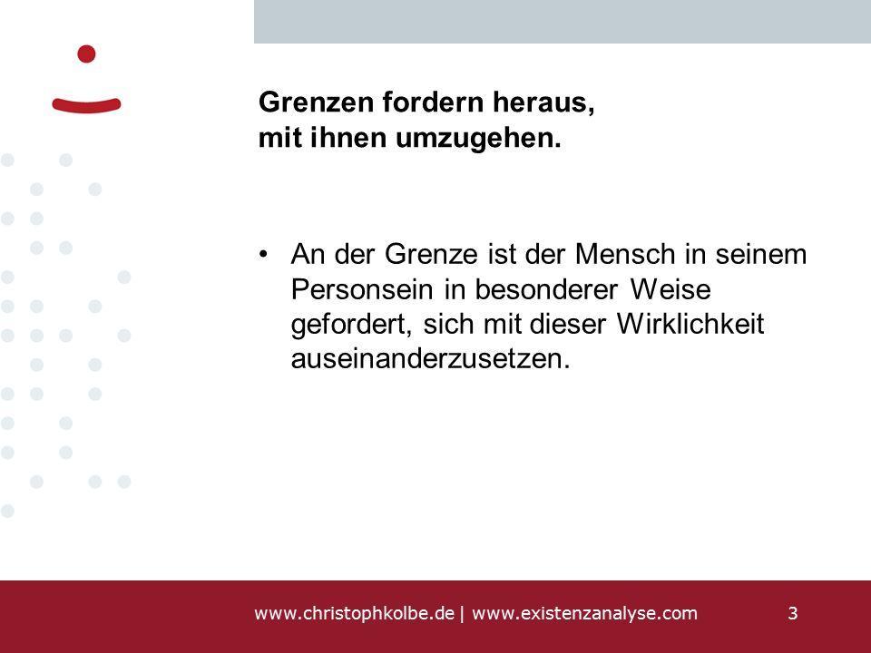 www.christophkolbe.de   www.existenzanalyse.com3 Grenzen fordern heraus, mit ihnen umzugehen.