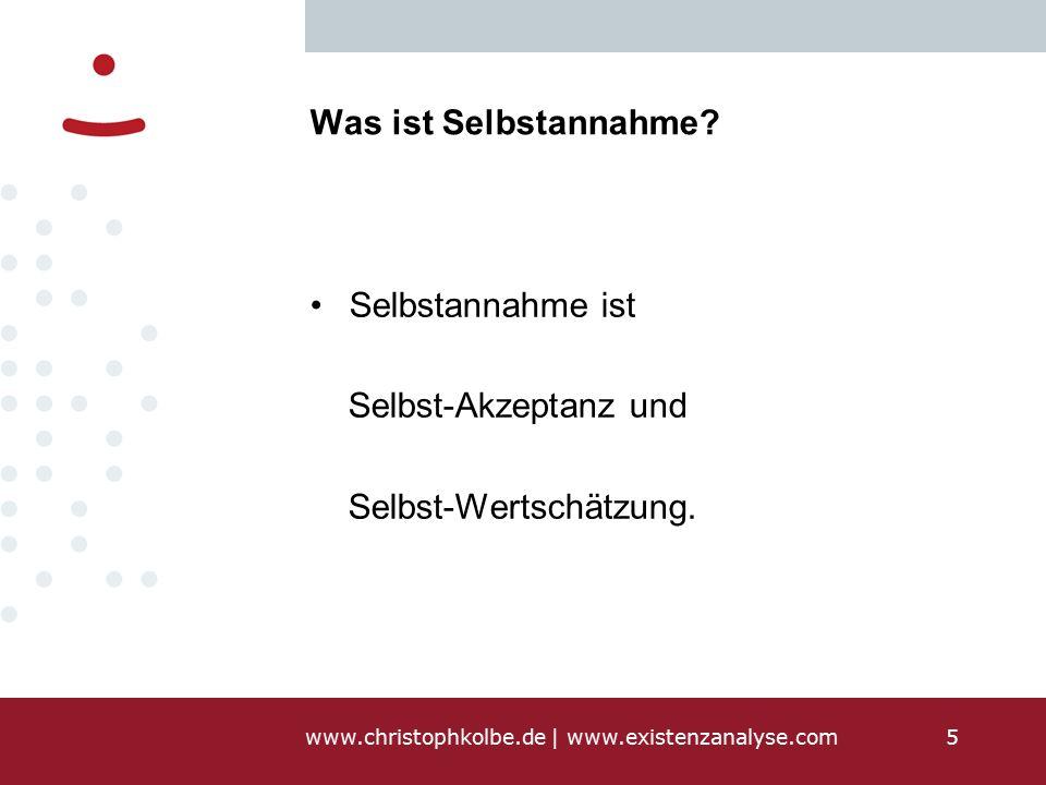 www.christophkolbe.de   www.existenzanalyse.com5 Was ist Selbstannahme.
