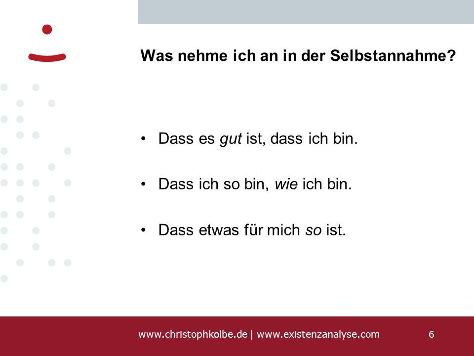 www.christophkolbe.de   www.existenzanalyse.com6 Was nehme ich an in der Selbstannahme.