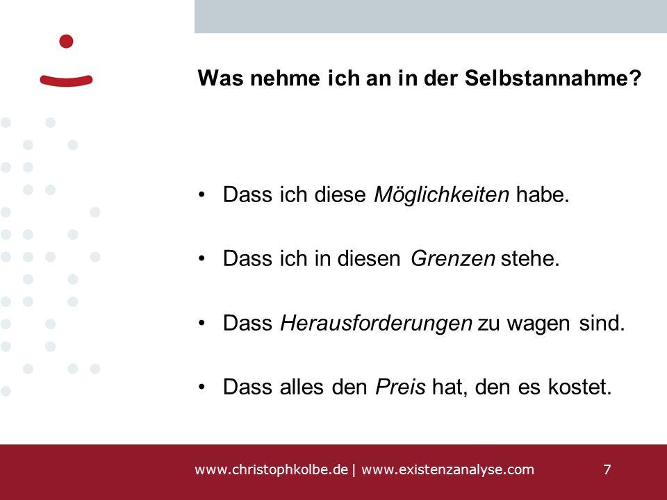 www.christophkolbe.de   www.existenzanalyse.com7 Was nehme ich an in der Selbstannahme.