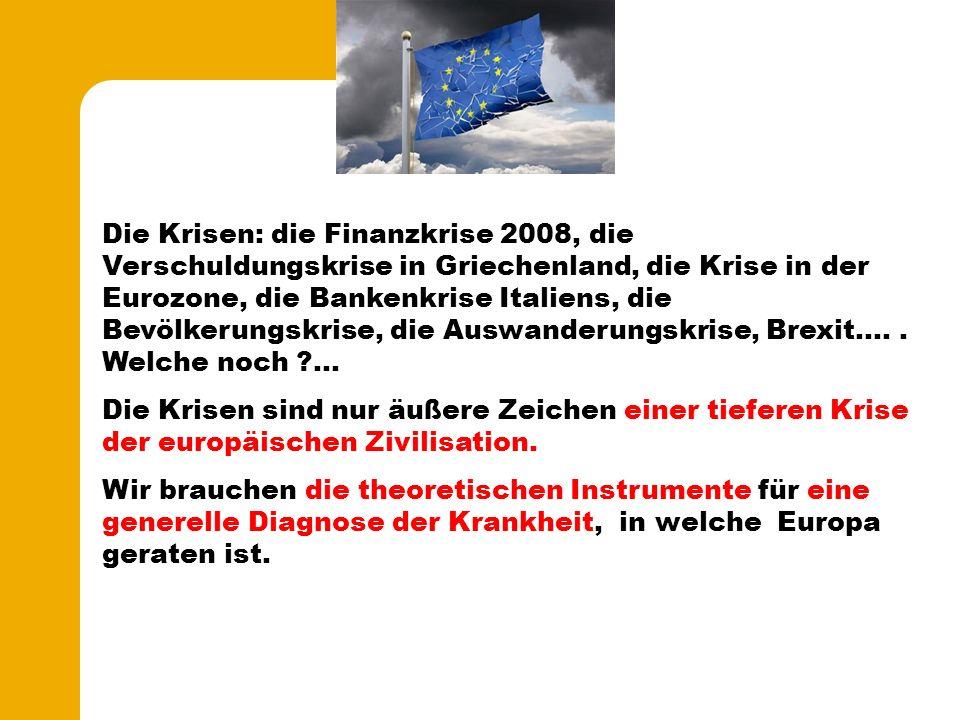 Die Krisen: die Finanzkrise 2008, die Verschuldungskrise in Griechenland, die Krise in der Eurozone, die Bankenkrise Italiens, die Bevölkerungskrise, die Auswanderungskrise, Brexit.….