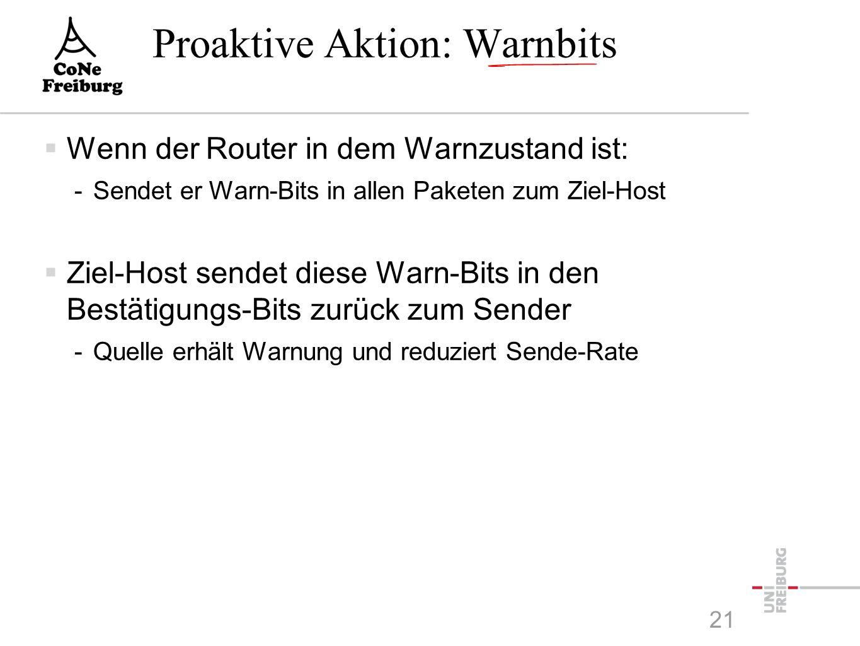 Proaktive Aktion: Warnbits  Wenn der Router in dem Warnzustand ist: -Sendet er Warn-Bits in allen Paketen zum Ziel-Host  Ziel-Host sendet diese Warn-Bits in den Bestätigungs-Bits zurück zum Sender -Quelle erhält Warnung und reduziert Sende-Rate 21