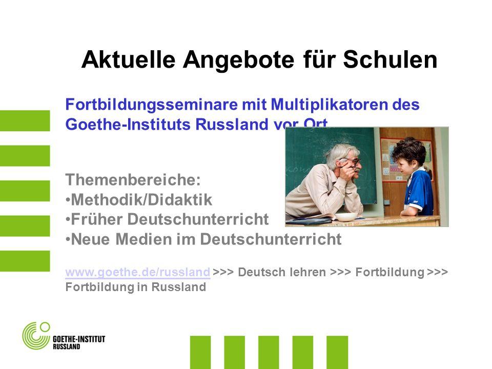 Fortbildungsseminare mit Multiplikatoren des Goethe-Instituts Russland vor Ort Themenbereiche: Methodik/Didaktik Früher Deutschunterricht Neue Medien im Deutschunterricht www.goethe.de/russlandwww.goethe.de/russland >>> Deutsch lehren >>> Fortbildung >>> Fortbildung in Russland Aktuelle Angebote für Schulen