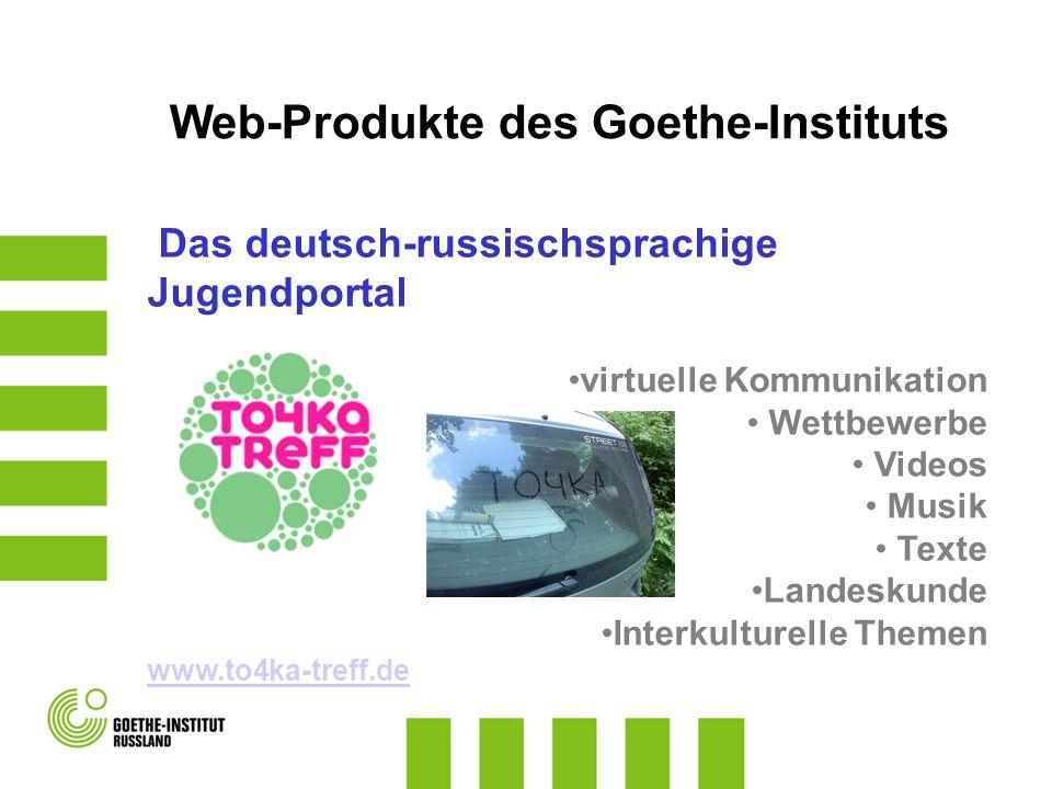 Web-Produkte des Goethe-Instituts Das deutsch-russischsprachige Jugendportal virtuelle Kommunikation Wettbewerbe Videos Musik Texte Landeskunde Interkulturelle Themen www.to4ka-treff.de