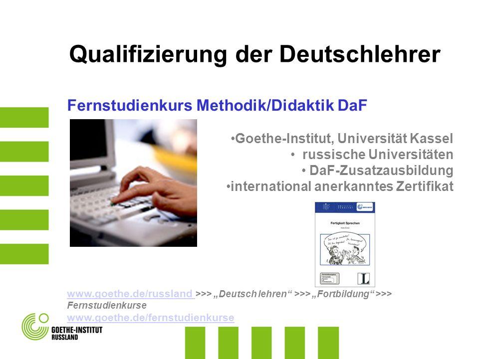 """Qualifizierung der Deutschlehrer Fernstudienkurs Methodik/Didaktik DaF Goethe-Institut, Universität Kassel russische Universitäten DaF-Zusatzausbildung international anerkanntes Zertifikat www.goethe.de/russland www.goethe.de/russland >>> """"Deutsch lehren >>> """"Fortbildung >>> Fernstudienkurse www.goethe.de/fernstudienkurse"""
