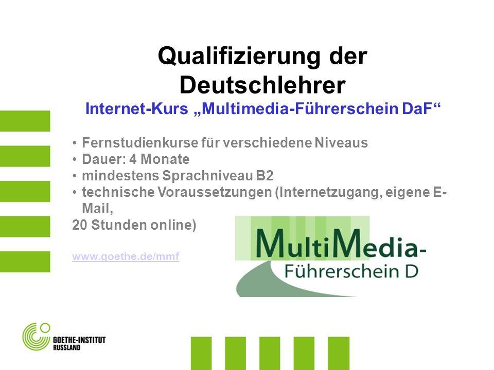 """Internet-Kurs """"Multimedia-Führerschein DaF Fernstudienkurse für verschiedene Niveaus Dauer: 4 Monate mindestens Sprachniveau B2 technische Voraussetzungen (Internetzugang, eigene E- Mail, 20 Stunden online) www.goethe.de/mmf Qualifizierung der Deutschlehrer"""