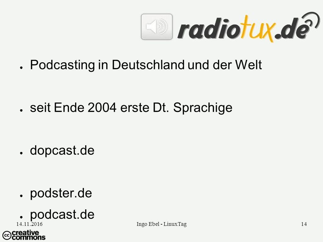 14.11.2016Ingo Ebel - LinuxTag14 ● Podcasting in Deutschland und der Welt ● seit Ende 2004 erste Dt.