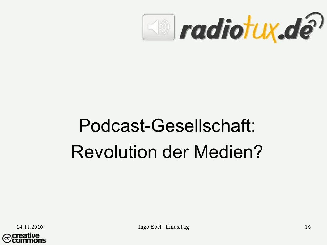 14.11.2016Ingo Ebel - LinuxTag16 Podcast-Gesellschaft: Revolution der Medien