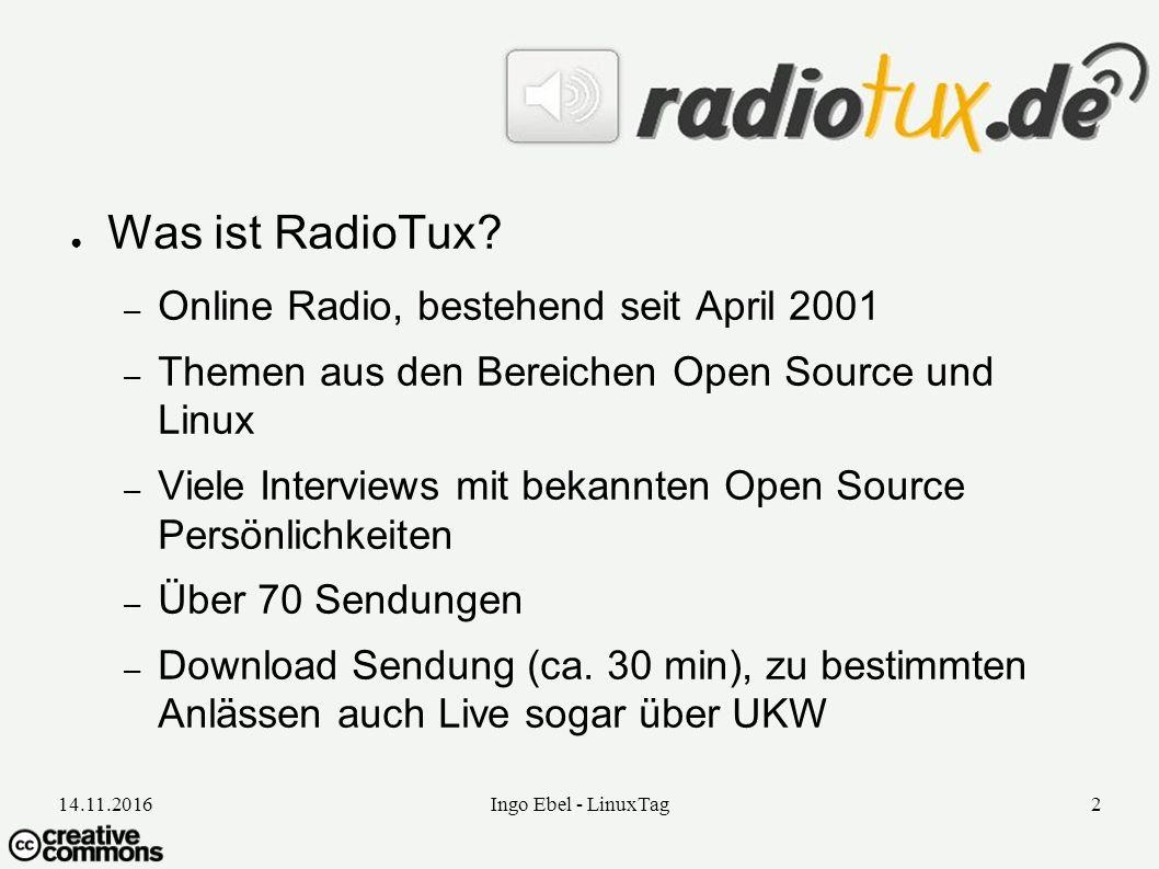 14.11.2016Ingo Ebel - LinuxTag2 ● Was ist RadioTux.