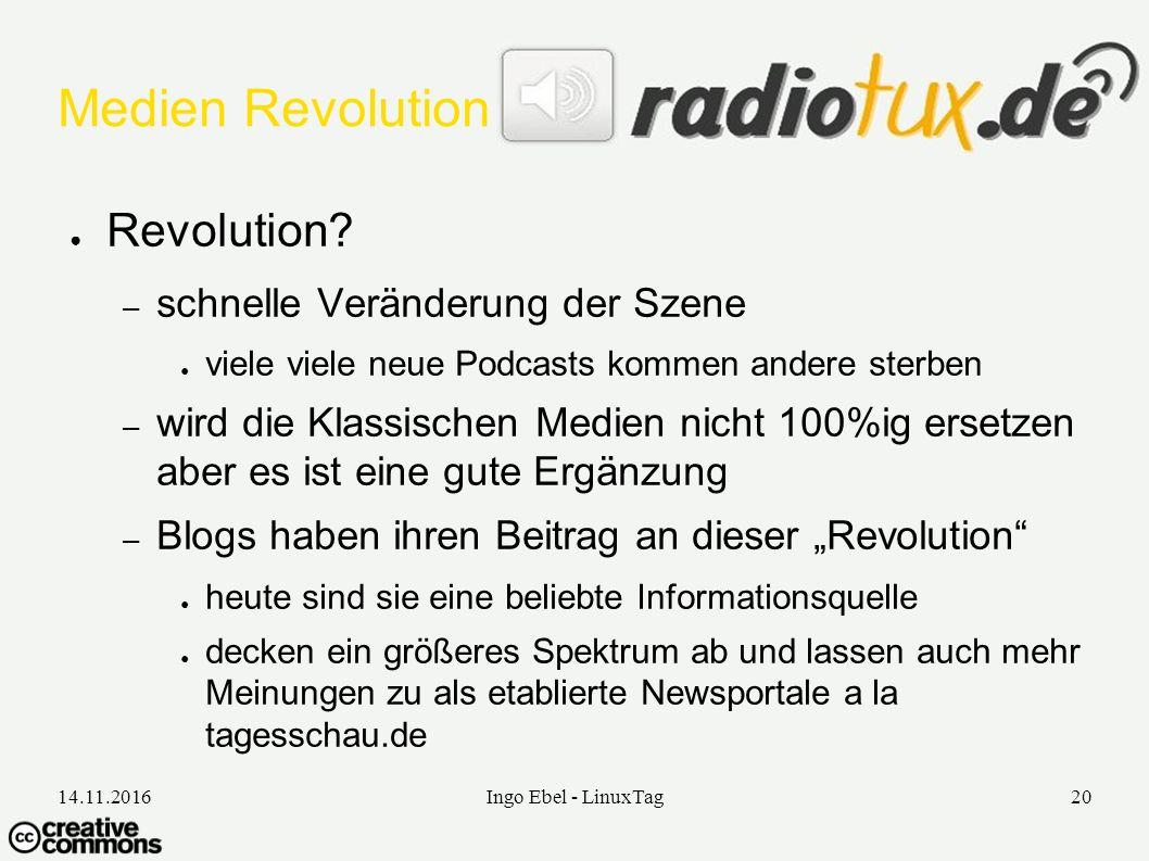 14.11.2016Ingo Ebel - LinuxTag20 Medien Revolution ● Revolution.