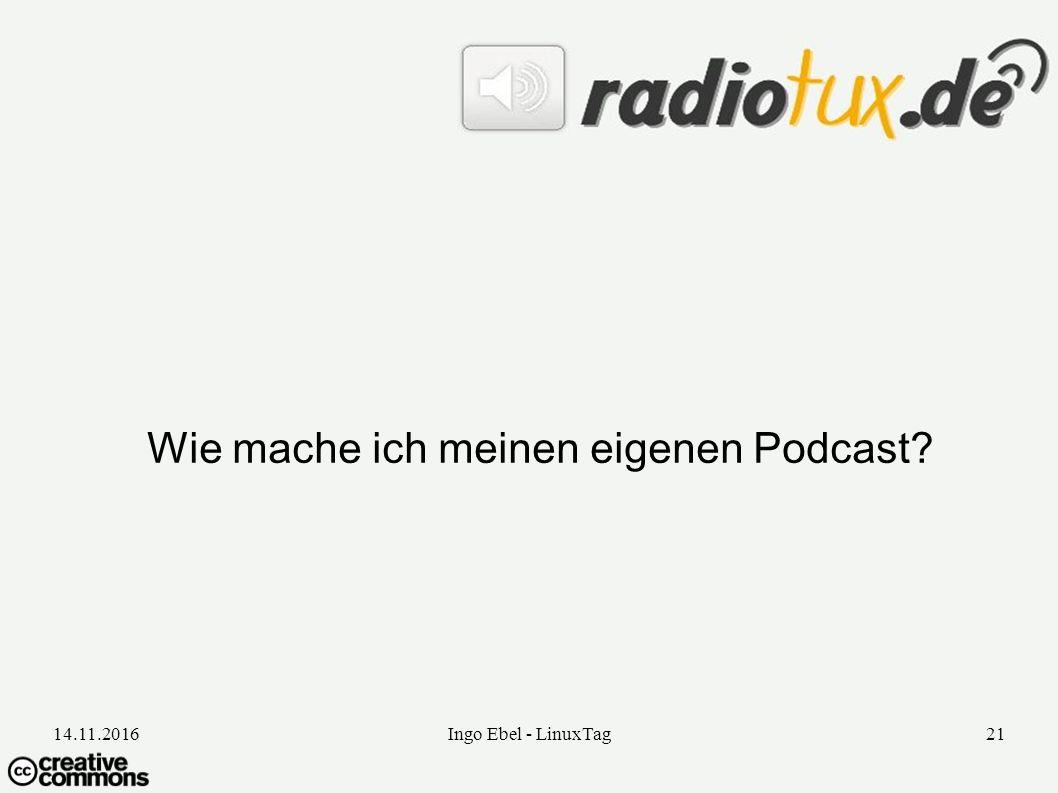 14.11.2016Ingo Ebel - LinuxTag21 Wie mache ich meinen eigenen Podcast