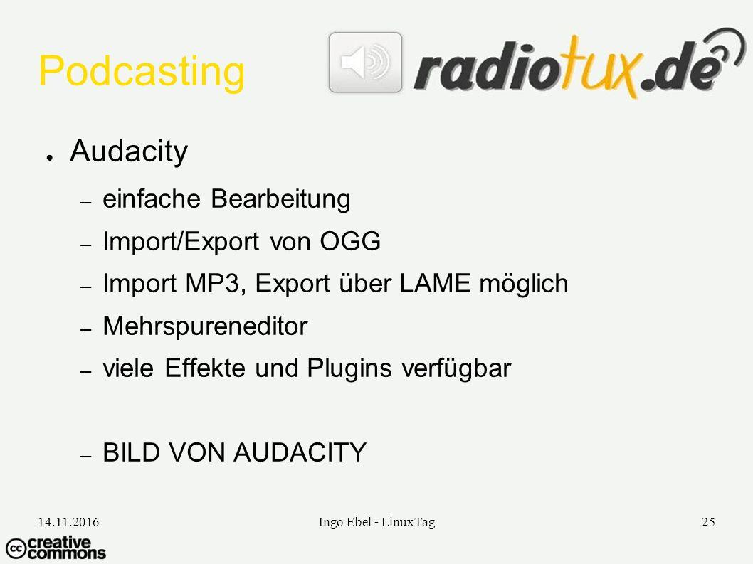 14.11.2016Ingo Ebel - LinuxTag25 Podcasting ● Audacity – einfache Bearbeitung – Import/Export von OGG – Import MP3, Export über LAME möglich – Mehrspureneditor – viele Effekte und Plugins verfügbar – BILD VON AUDACITY