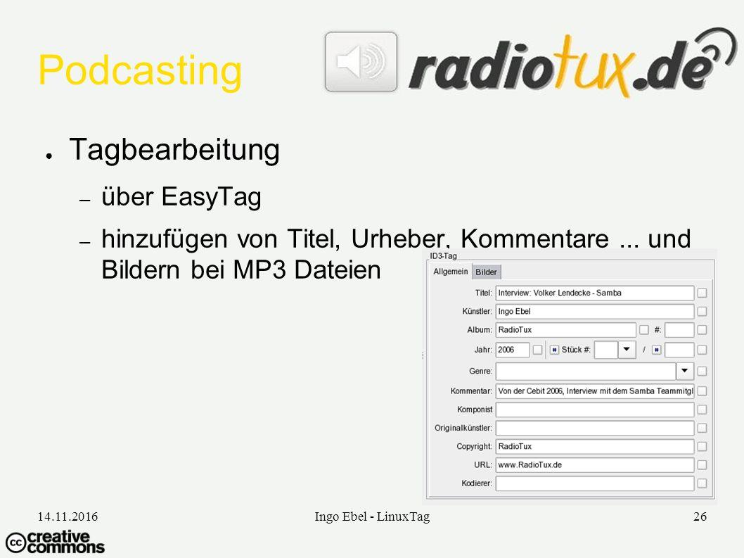 14.11.2016Ingo Ebel - LinuxTag26 Podcasting ● Tagbearbeitung – über EasyTag – hinzufügen von Titel, Urheber, Kommentare...