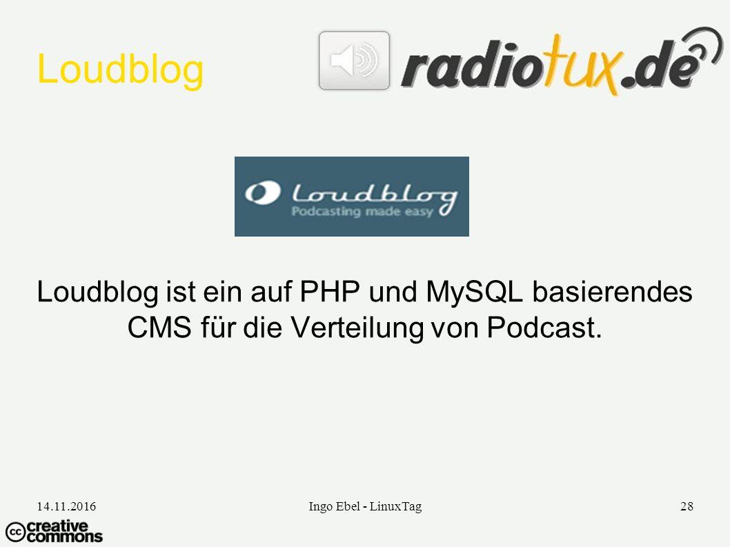 14.11.2016Ingo Ebel - LinuxTag28 Loudblog Loudblog ist ein auf PHP und MySQL basierendes CMS für die Verteilung von Podcast.