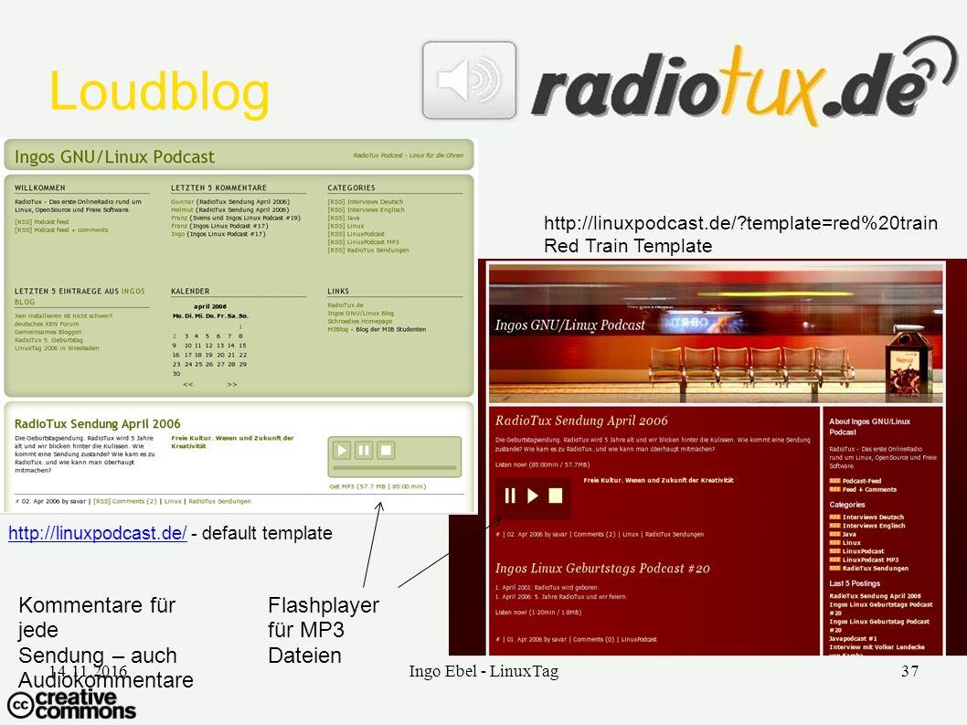 14.11.2016Ingo Ebel - LinuxTag37 Loudblog http://linuxpodcast.de/http://linuxpodcast.de/ - default template http://linuxpodcast.de/ template=red%20train Red Train Template Flashplayer für MP3 Dateien Kommentare für jede Sendung – auch Audiokommentare