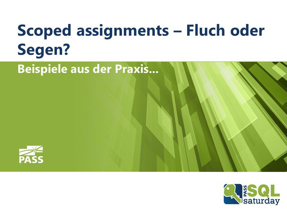 08.10.2016SQLSaturday #555 Munich 2016 Scoped assignments – Fluch oder Segen.
