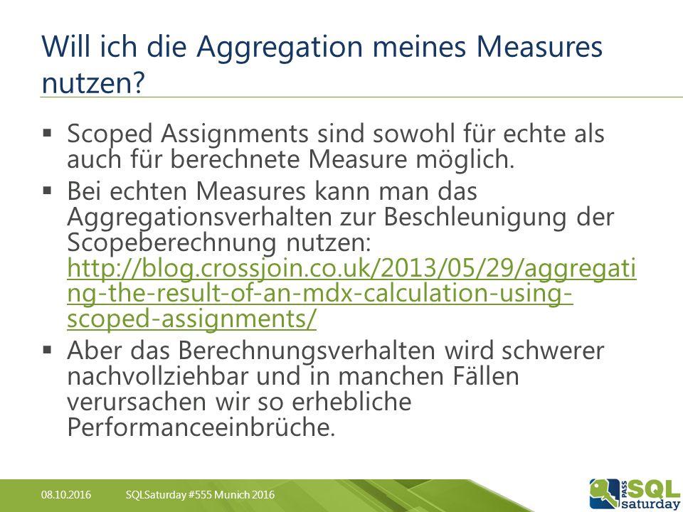 08.10.2016SQLSaturday #555 Munich 2016 Will ich die Aggregation meines Measures nutzen.