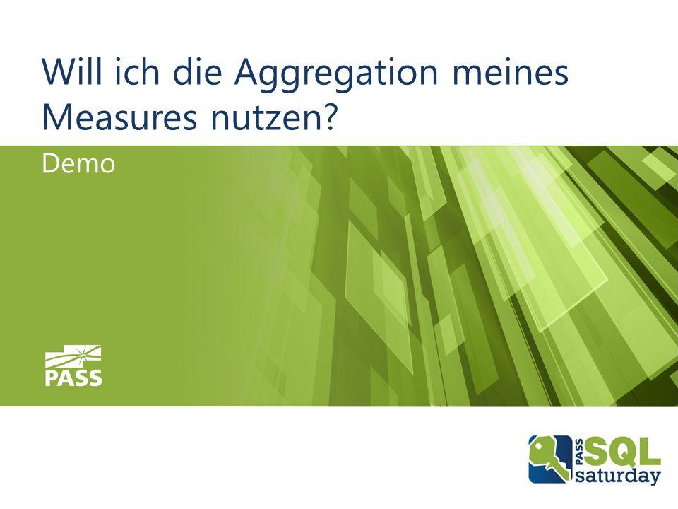 08.10.2016SQLSaturday #555 Munich 2016 Will ich die Aggregation meines Measures nutzen Demo