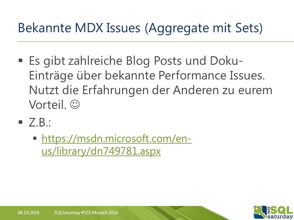 08.10.2016SQLSaturday #555 Munich 2016 Bekannte MDX Issues (Aggregate mit Sets)  Es gibt zahlreiche Blog Posts und Doku- Einträge über bekannte Performance Issues.
