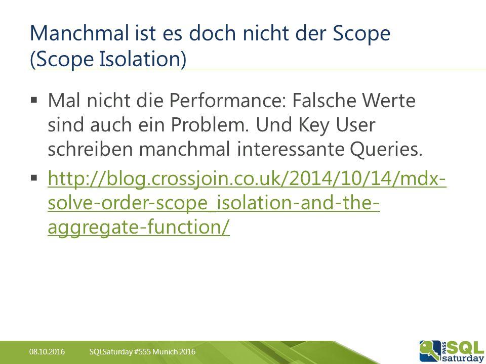 08.10.2016SQLSaturday #555 Munich 2016 Manchmal ist es doch nicht der Scope (Scope Isolation)  Mal nicht die Performance: Falsche Werte sind auch ein Problem.