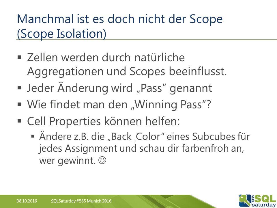 08.10.2016SQLSaturday #555 Munich 2016 Manchmal ist es doch nicht der Scope (Scope Isolation)  Zellen werden durch natürliche Aggregationen und Scopes beeinflusst.