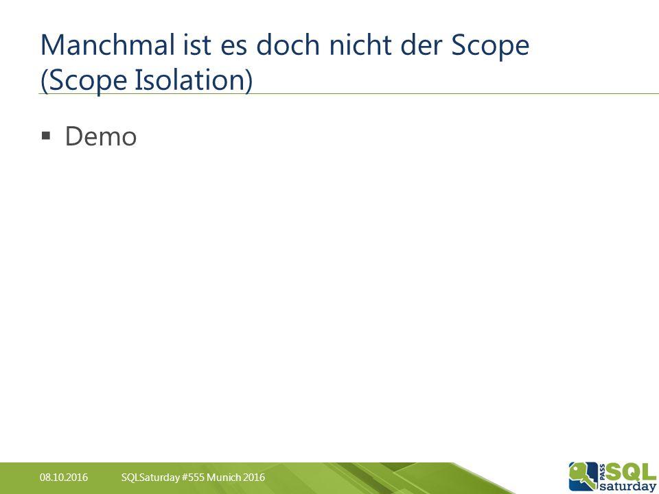 08.10.2016SQLSaturday #555 Munich 2016 Manchmal ist es doch nicht der Scope (Scope Isolation)  Demo