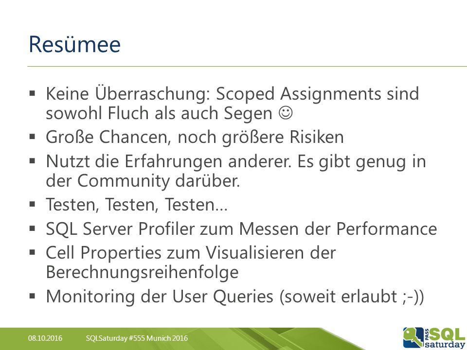 08.10.2016SQLSaturday #555 Munich 2016 Resümee  Keine Überraschung: Scoped Assignments sind sowohl Fluch als auch Segen  Große Chancen, noch größere Risiken  Nutzt die Erfahrungen anderer.