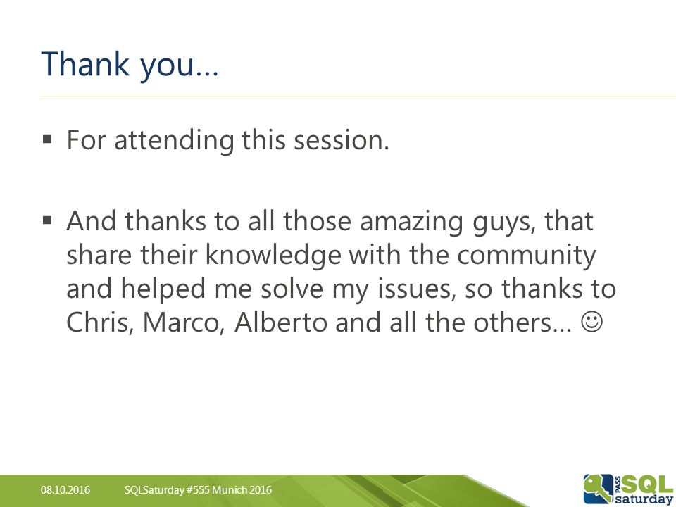 08.10.2016SQLSaturday #555 Munich 2016 Thank you…  For attending this session.