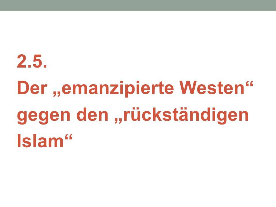 "2.5. Der ""emanzipierte Westen gegen den ""rückständigen Islam"