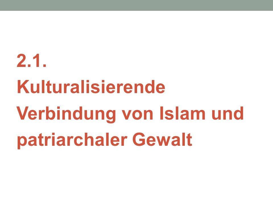 2.1. Kulturalisierende Verbindung von Islam und patriarchaler Gewalt