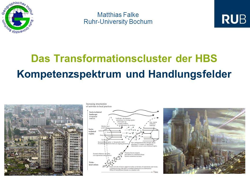 Das Transformationscluster der HBS Kompetenzspektrum und Handlungsfelder Matthias Falke Ruhr-University Bochum