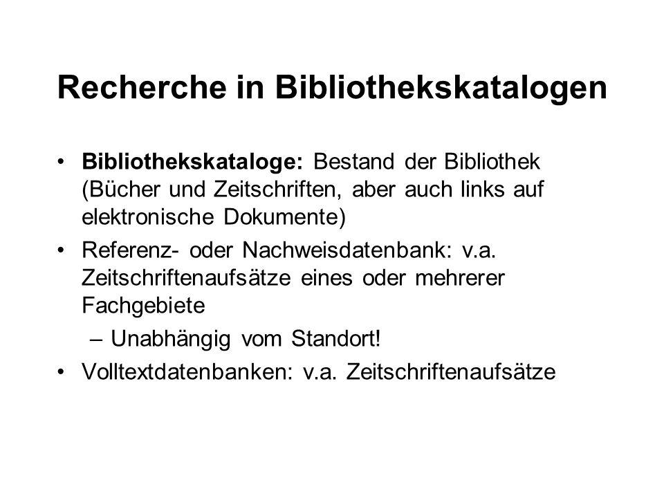 Recherche in Bibliothekskatalogen Bibliothekskataloge: Bestand der Bibliothek (Bücher und Zeitschriften, aber auch links auf elektronische Dokumente) Referenz- oder Nachweisdatenbank: v.a.