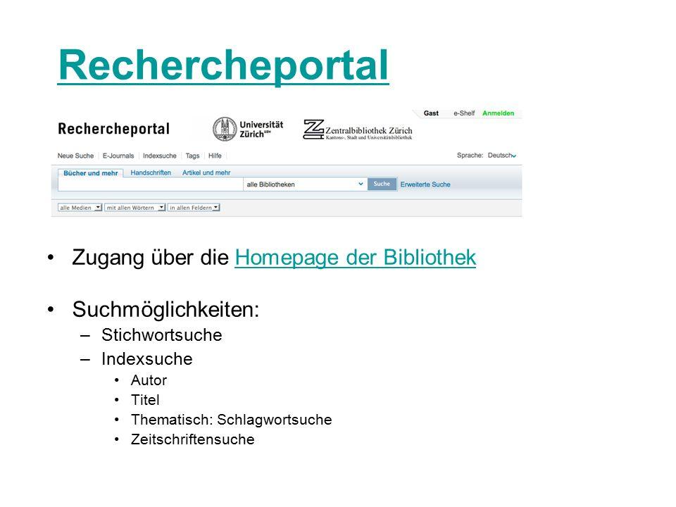 Rechercheportal Zugang über die Homepage der BibliothekHomepage der Bibliothek Suchmöglichkeiten: –Stichwortsuche –Indexsuche Autor Titel Thematisch: Schlagwortsuche Zeitschriftensuche