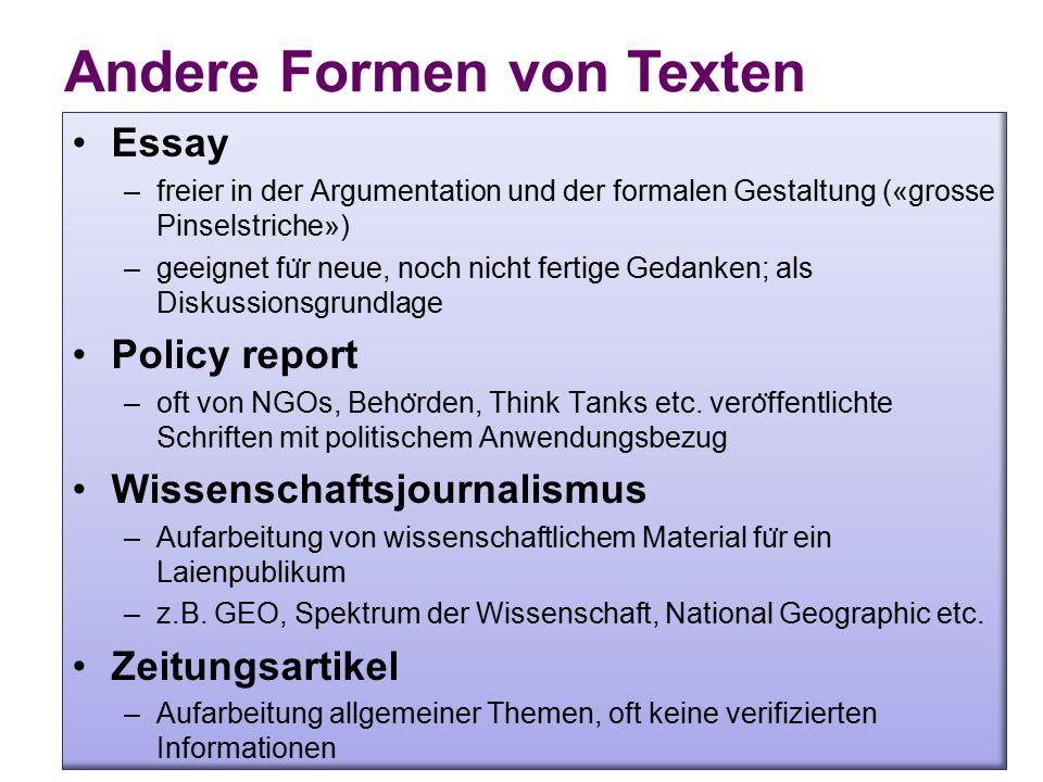 Essay –freier in der Argumentation und der formalen Gestaltung («grosse Pinselstriche») –geeignet fu ̈ r neue, noch nicht fertige Gedanken; als Diskussionsgrundlage Policy report –oft von NGOs, Beho ̈ rden, Think Tanks etc.
