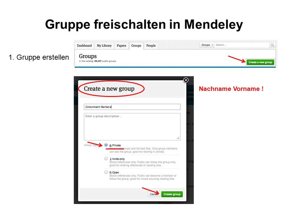 Gruppe freischalten in Mendeley 1. Gruppe erstellen Nachname Vorname !