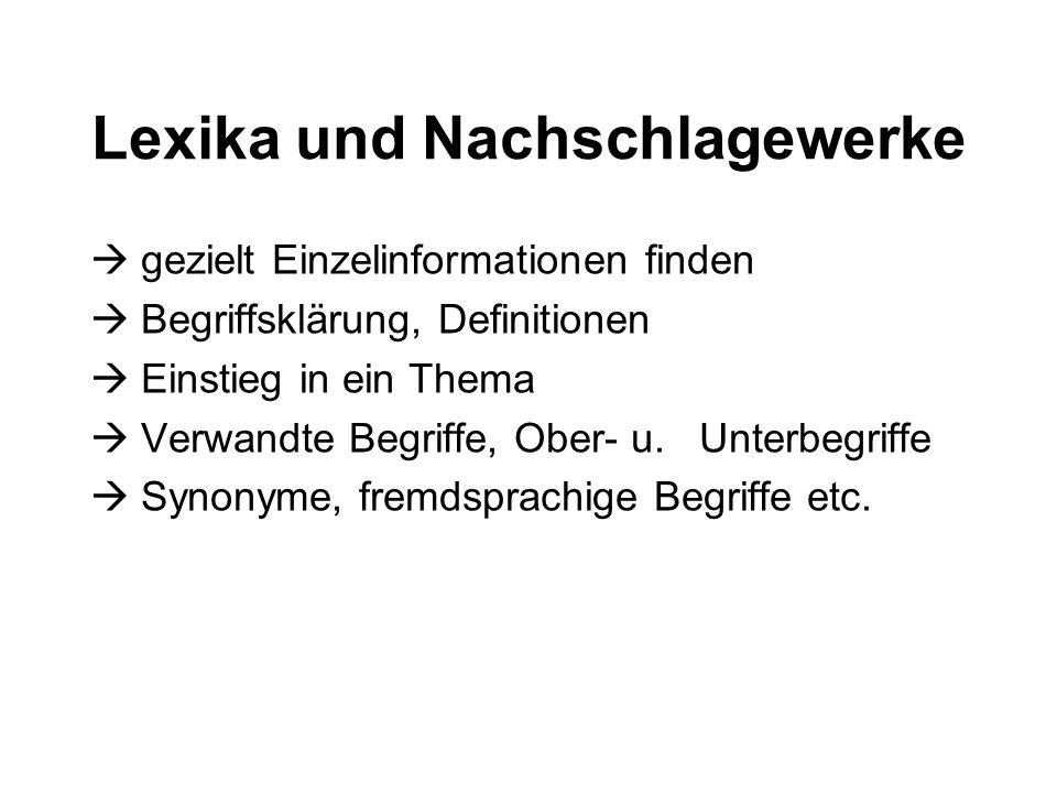 Lexika und Nachschlagewerke  gezielt Einzelinformationen finden  Begriffsklärung, Definitionen  Einstieg in ein Thema  Verwandte Begriffe, Ober- u.