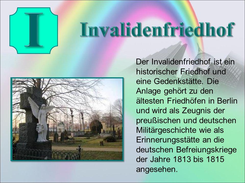 Der Invalidenfriedhof ist ein historischer Friedhof und eine Gedenkstätte.