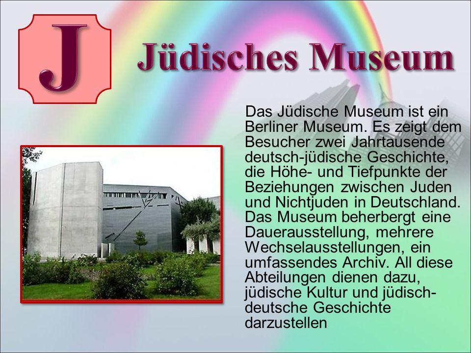 Das Jüdische Museum ist ein Berliner Museum.