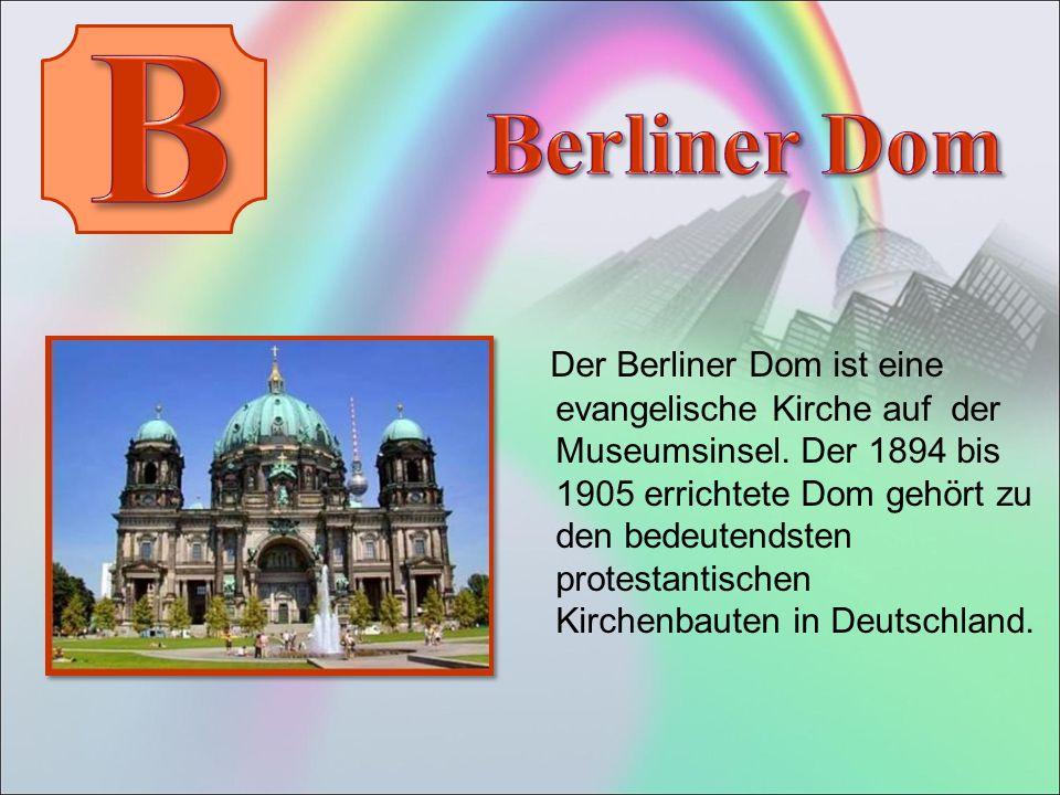 Der Berliner Dom ist eine evangelische Kirche auf der Museumsinsel.