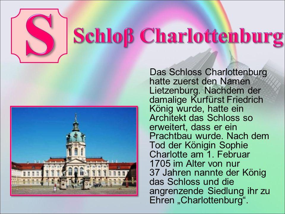 Das Schloss Charlottenburg hatte zuerst den Namen Lietzenburg.