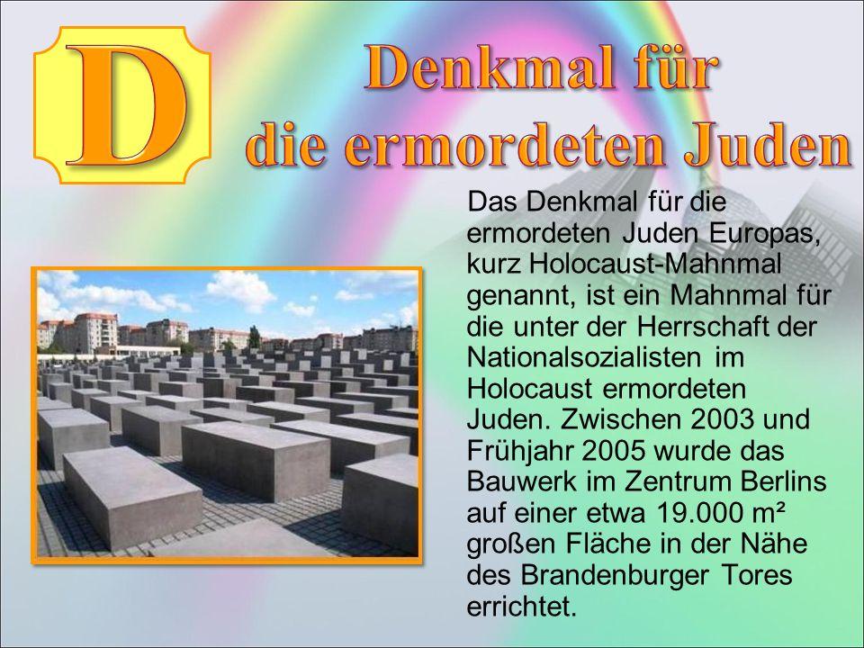 Das Denkmal für die ermordeten Juden Europas, kurz Holocaust-Mahnmal genannt, ist ein Mahnmal für die unter der Herrschaft der Nationalsozialisten im Holocaust ermordeten Juden.