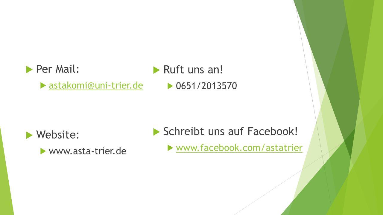  Per Mail:  astakomi@uni-trier.de astakomi@uni-trier.de  Website:  www.asta-trier.de  Ruft uns an.