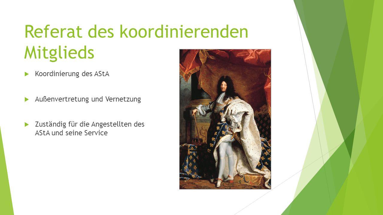 Referat des koordinierenden Mitglieds  Koordinierung des AStA  Außenvertretung und Vernetzung  Zuständig für die Angestellten des AStA und seine Service