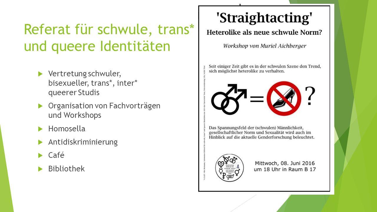 Referat für schwule, trans* und queere Identitäten  Vertretung schwuler, bisexueller, trans*, inter* queerer Studis  Organisation von Fachvorträgen und Workshops  Homosella  Antidiskriminierung  Café  Bibliothek