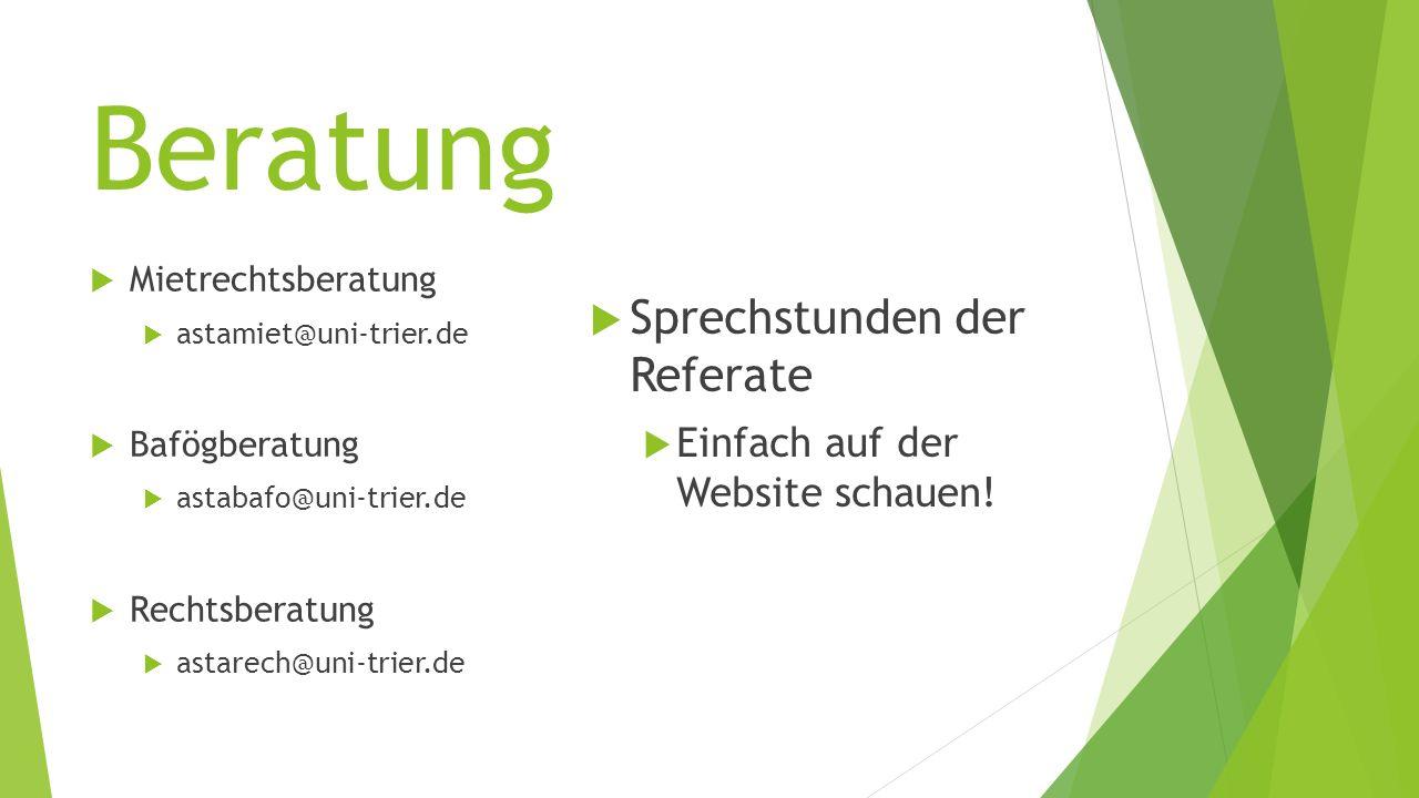 Beratung  Mietrechtsberatung  astamiet@uni-trier.de  Bafögberatung  astabafo@uni-trier.de  Rechtsberatung  astarech@uni-trier.de  Sprechstunden der Referate  Einfach auf der Website schauen!