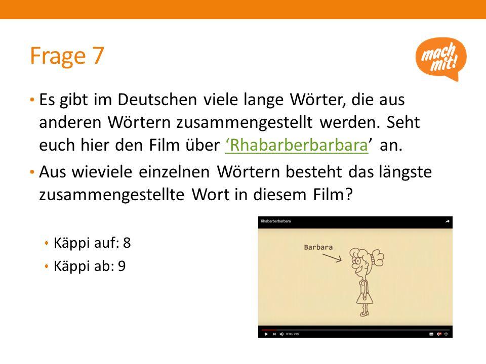 Frage 7 Es gibt im Deutschen viele lange Wörter, die aus anderen Wörtern zusammengestellt werden.