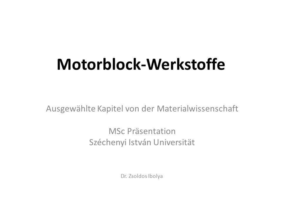 Motorblock-Werkstoffe Ausgewählte Kapitel von der Materialwissenschaft MSc Präsentation Széchenyi István Universität Dr.